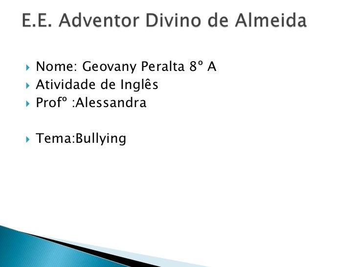 Nome: Geovany Peralta 8º A<br />Atividade de Inglês <br />Profº :Alessandra<br />Tema:Bullying<br />E.E. Adventor Divino d...