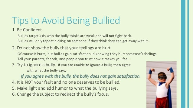 how to avoid bully Stop bullying now foundation bullying is when a person or group repeatedly tries to harm someone who is weaker or who they it may lead them to avoid school.