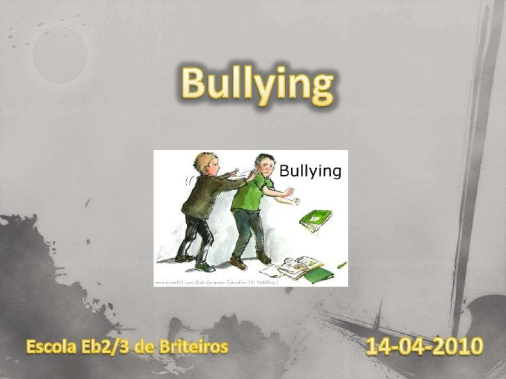 Bullying<br />14-04-2010<br />Escola Eb2/3 de Briteiros<br />