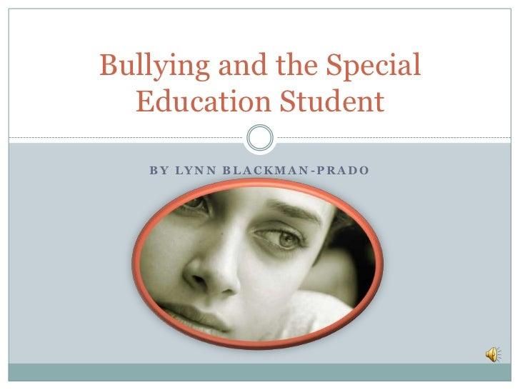 Bullying and the Special  Education Student   BY LYNN BLACKMAN-PRADO