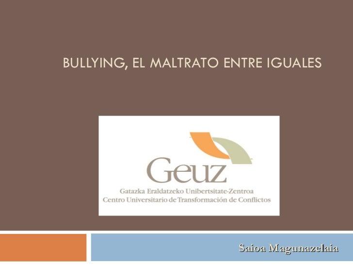 BULLYING, EL MALTRATO ENTRE IGUALES                       Saioa Magunazelaia