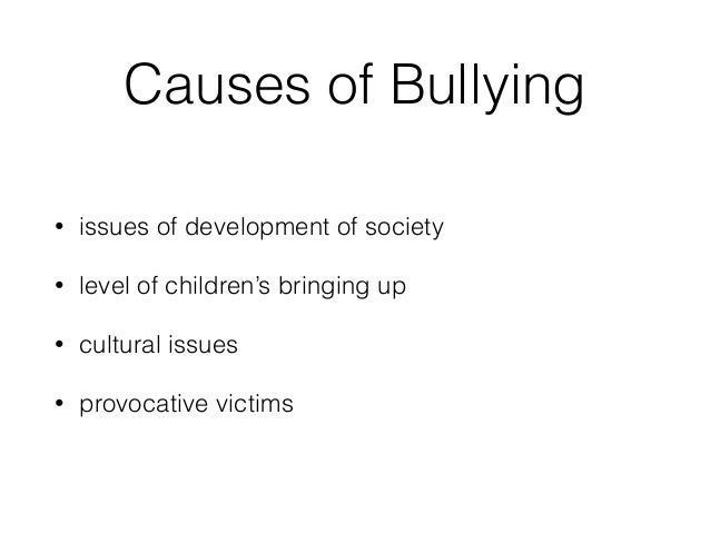 causes and effects of bullying essay • we know enough about the relationship between bullying and suicide-related behavior to make  being direct causes or effects of the event.