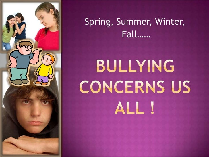 Spring, Summer, Winter,<br /> Fall……<br />BULLYING CONCERNS US ALL !<br />NCompass Live – April 28, 2010<br />