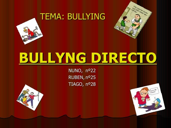 TEMA: BULLYING BULLYNG DIRECTO NUNO, nº22 RUBEN, nº25 TIAGO, nº28