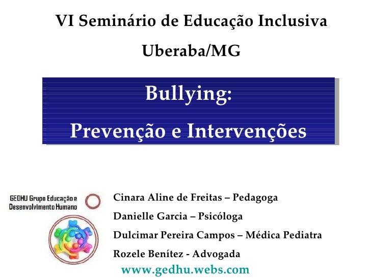 Bullying: Prevenção e Intervenções Cinara Aline de Freitas – Pedagoga Danielle Garcia – Psicóloga Dulcimar Pereira Campos ...