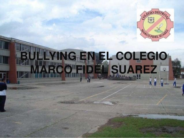 BULLYING EN EL COLEGIO MARCO FIDEL SUAREZ