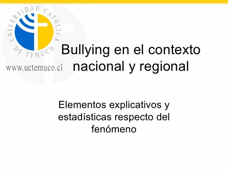 Bullying en el contexto nacional y regional Elementos explicativos y estadísticas respecto del fenómeno