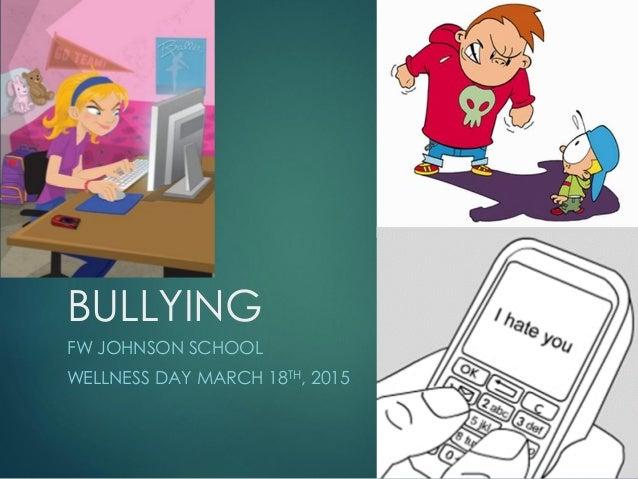 BULLYING FW JOHNSON SCHOOL WELLNESS DAY MARCH 18TH, 2015