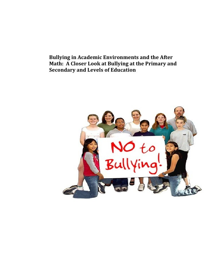 Bullying in Academic Environments and the AfterMath: A Closer Look at Bullying at the Primary andSecondary and Levels of E...