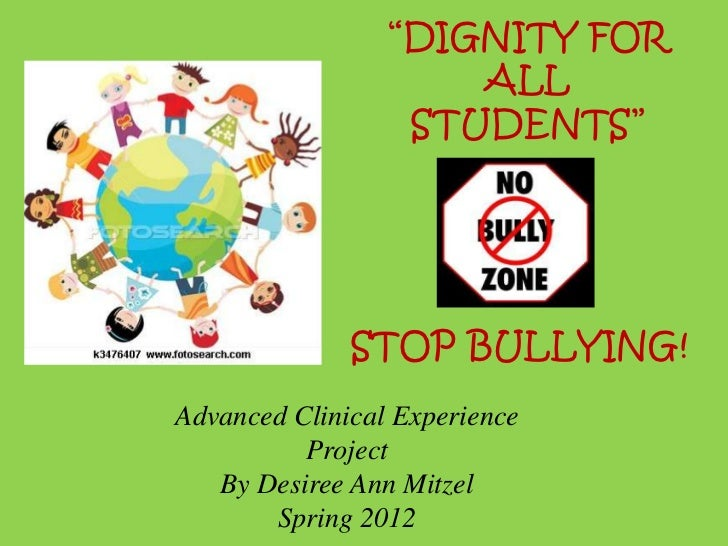 """""""DIGNITY FOR                     ALL                  STUDENTS""""              STOP BULLYING!Advanced Clinical Experience   ..."""