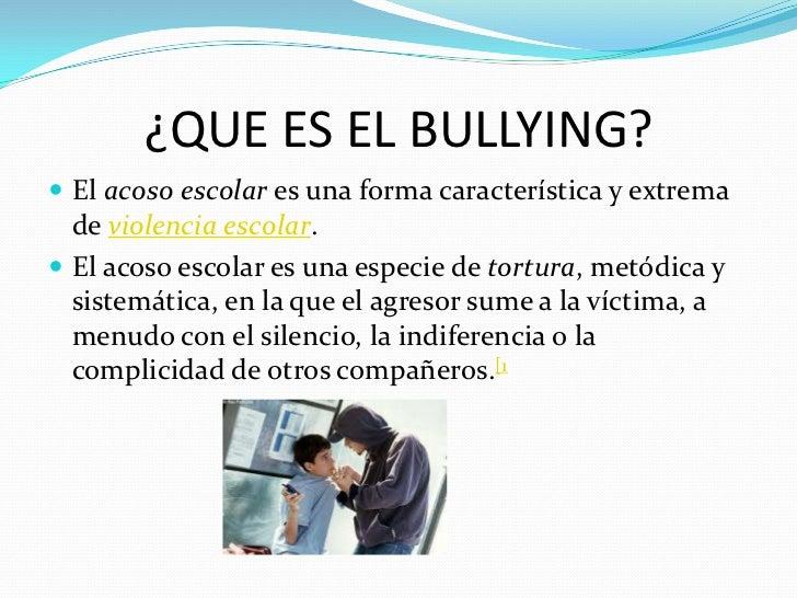 ¿QUE ES EL BULLYING? El acoso escolar es una forma característica y extrema  de violencia escolar. El acoso escolar es u...