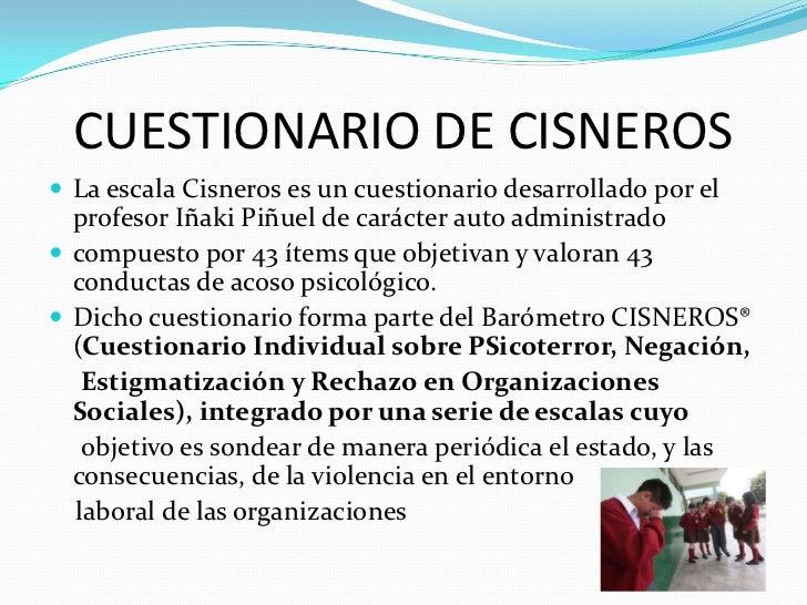 CUESTIONARIO DE CISNEROS La escala Cisneros es un cuestionario desarrollado por el  profesor Iñaki Piñuel de carácter aut...