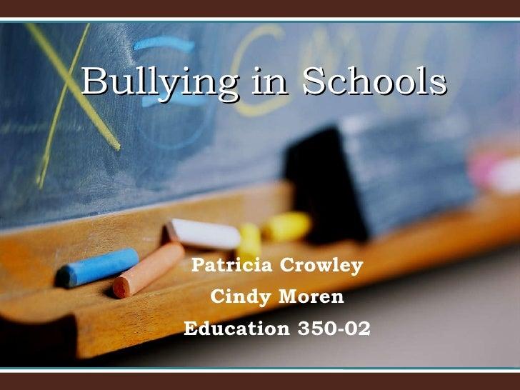 Patricia Crowley Cindy Moren Education 350-02 Bullying in Schools