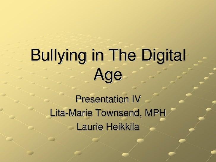Bullying in The Digital Age<br />Presentation IV<br />Lita-Marie Townsend, MPH<br />Laurie Heikkila<br />