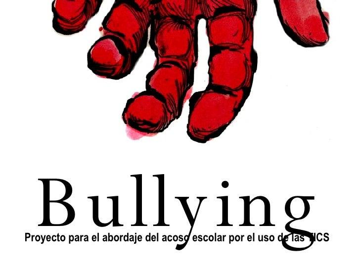 Bullying Proyecto para el abordaje del acoso escolar por el uso de las TICS