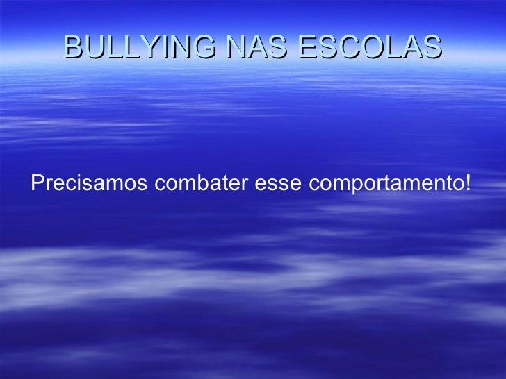 BULLYING NAS ESCOLAS Precisamos combater esse comportamento!