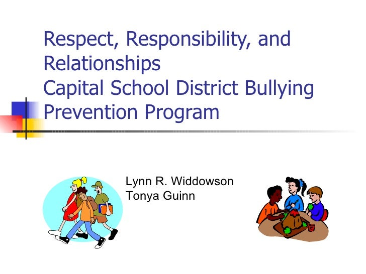 Respect, Responsibility, and Relationships Capital School District Bullying Prevention Program Lynn R. Widdowson Tonya Guinn