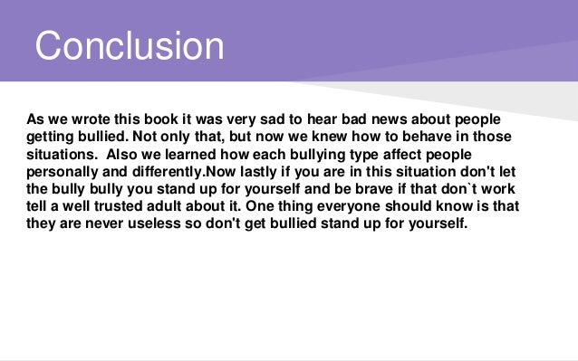 bullying conclusion If you have to write a paper on the topic of bullying is schools, be sure to read a professionally written and proofread essay example below.