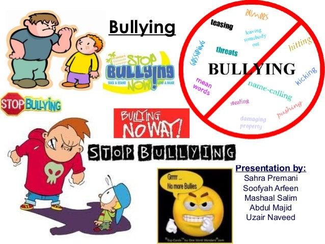 Bullying Presentation by: Sahra Premani Soofyah Arfeen Mashaal Salim Abdul Majid Uzair Naveed