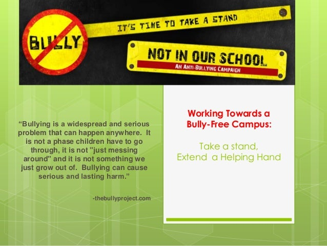 """Working Towards a Bully-Free Campus: Take a stand, Extend a Helping Hand """"Bullying is a widespread and serious problem tha..."""