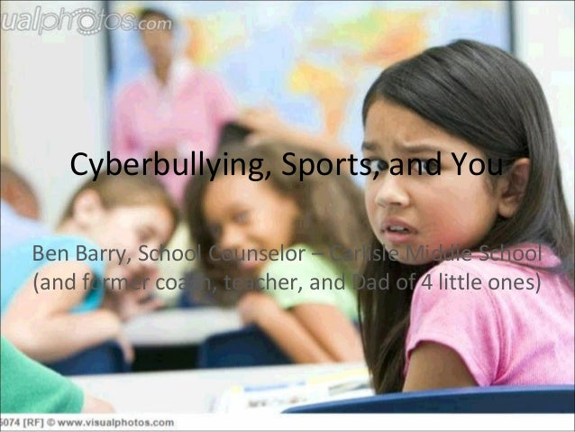 Cyberbullying, Sports, and YouBen Barry, School Counselor – Carlisle Middle School(and former coach, teacher, and Dad of 4...