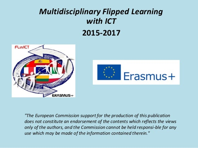 """Multidisciplinary Flipped Learning with ICT 2015-2017 """"The European Commission support for the production of this publicat..."""