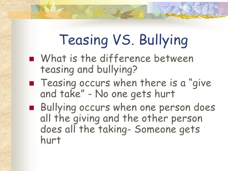 when teasing becomes bullying Bullying and teasing may sometimes feel the same to the victim, but they  that  girls are becoming meaner and more likely to bully, or that the.