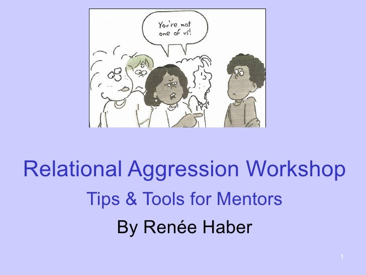 Relational Aggression Workshop     Tips & Tools for Mentors        By Renée Haber                                1
