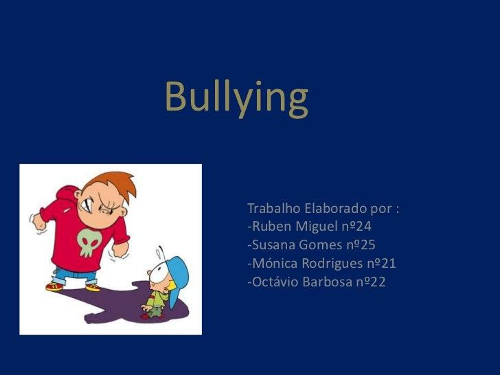 Bullying<br />Trabalho Elaborado por :<br /><ul><li>Ruben Miguel nº24