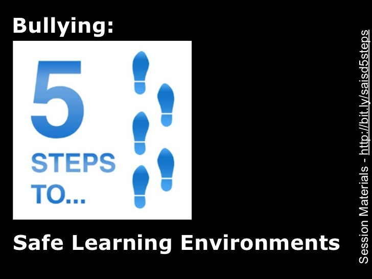 Bullying: Safe Learning EnvironmentsSession Materials - http://bit.ly/saisd5steps