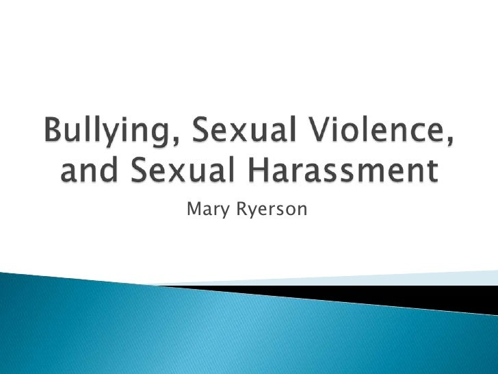 Bullying, Sexual Violence, and Sexual Harassment<br />Mary Ryerson<br />