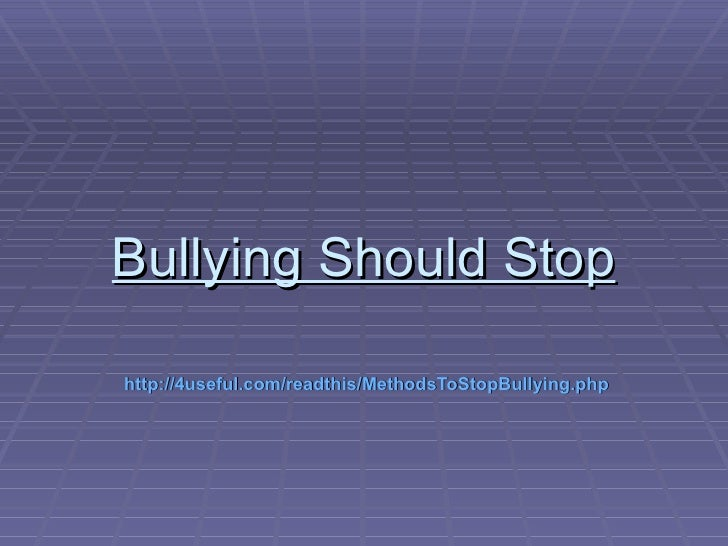 Bullying Should Stophttp://4useful.com/readthis/MethodsToStopBullying.php