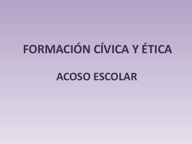 FORMACIÓN CÍVICA Y ÉTICA ACOSO ESCOLAR