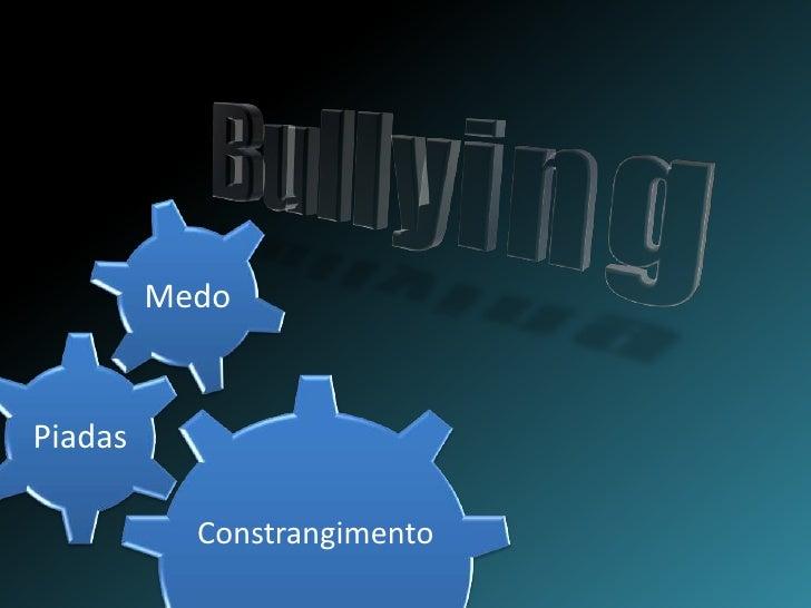 Bullying<br />Medo<br />Piadas<br />Constrangimento <br />
