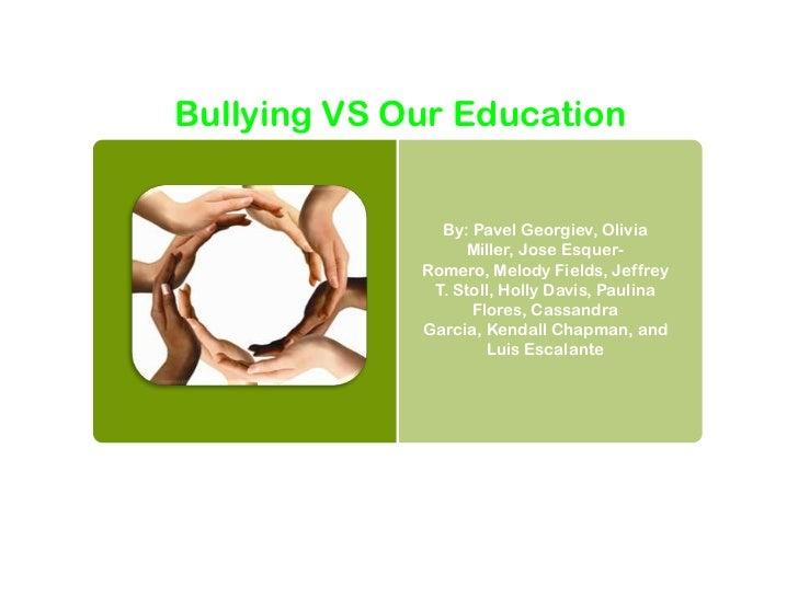 Bullying VS Our Education               By: Pavel Georgiev, Olivia                  Miller, Jose Esquer-             Romer...
