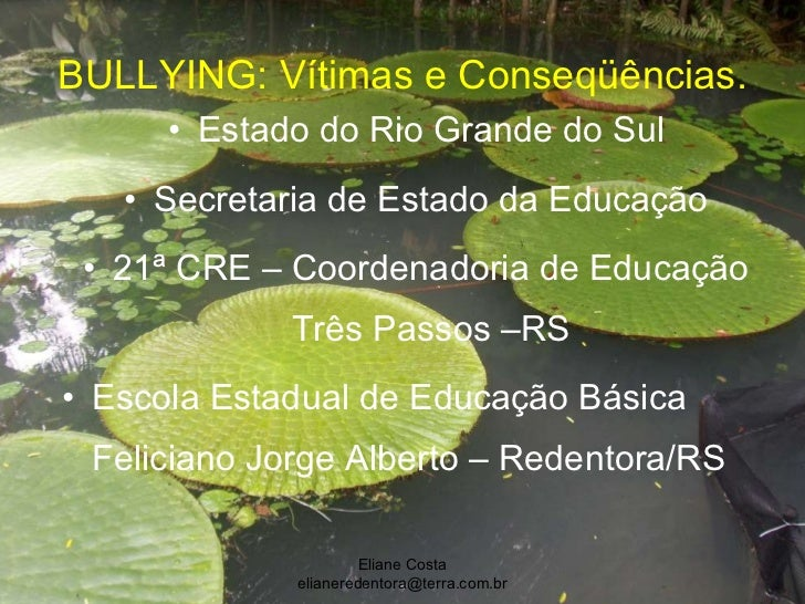 BULLYING: Vítimas e Conseqüências. <ul><li>Estado do Rio Grande do Sul </li></ul><ul><li>Secretaria de Estado da Educação ...