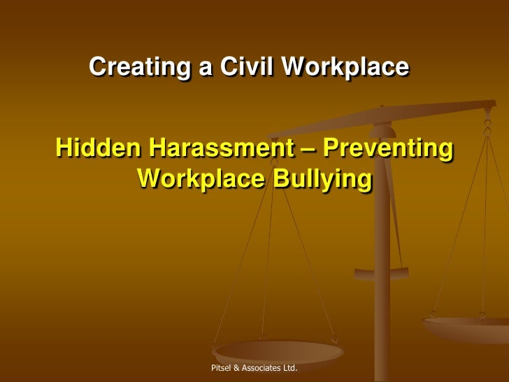HiddenHarassment – Preventing Workplace Bullying<br />Creating a Civil Workplace<br />Pitsel & Associates Ltd.<br />