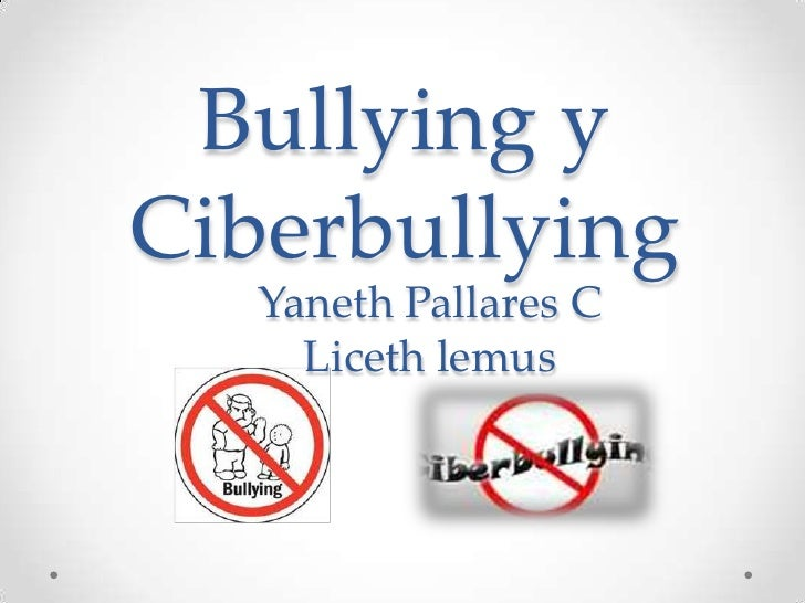 Bullying yCiberbullying   Yaneth Pallares C     Liceth lemus