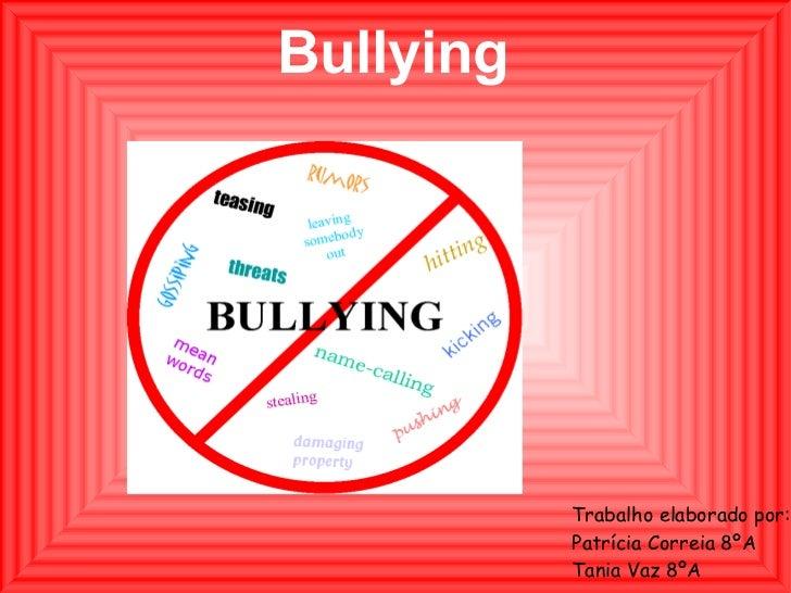 Bullying Trabalho elaborado por: Patrícia Correia 8ºA  Tania Vaz 8ºA