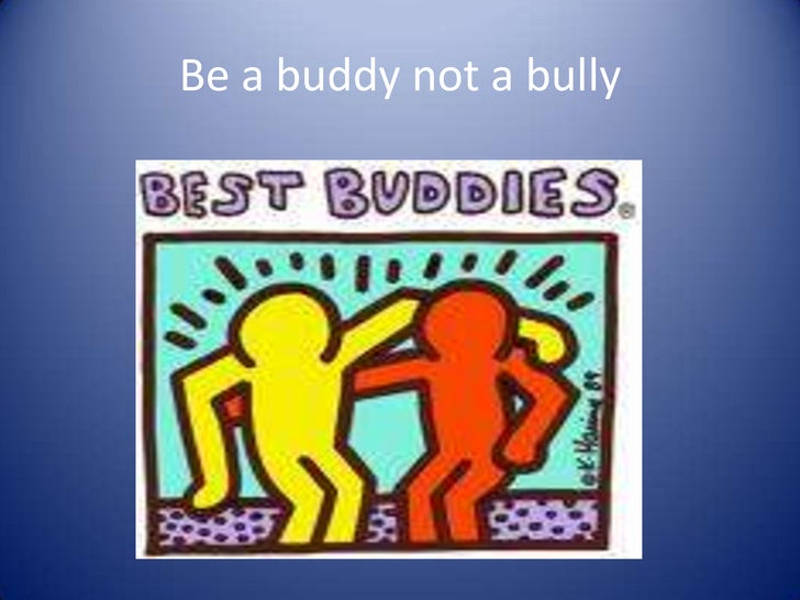 Be a buddy not a bully<br />