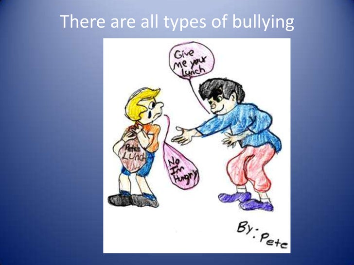 There are all types of bullying<br />
