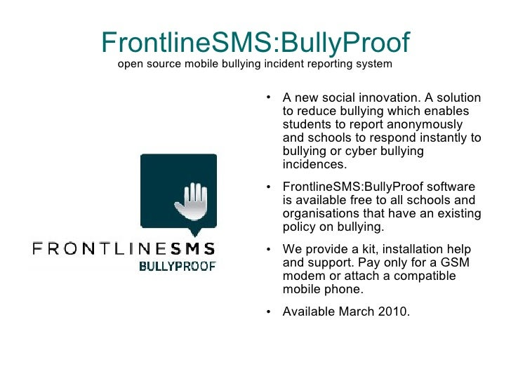 FrontlineSMS:BullyProof open source mobile bullying incident reporting system <ul><li>A new social innovation. A solution ...