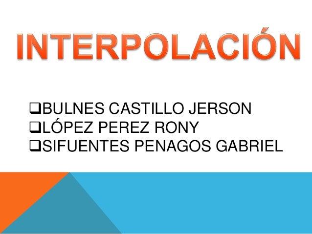 BULNES CASTILLO JERSON LÓPEZ PEREZ RONY SIFUENTES PENAGOS GABRIEL