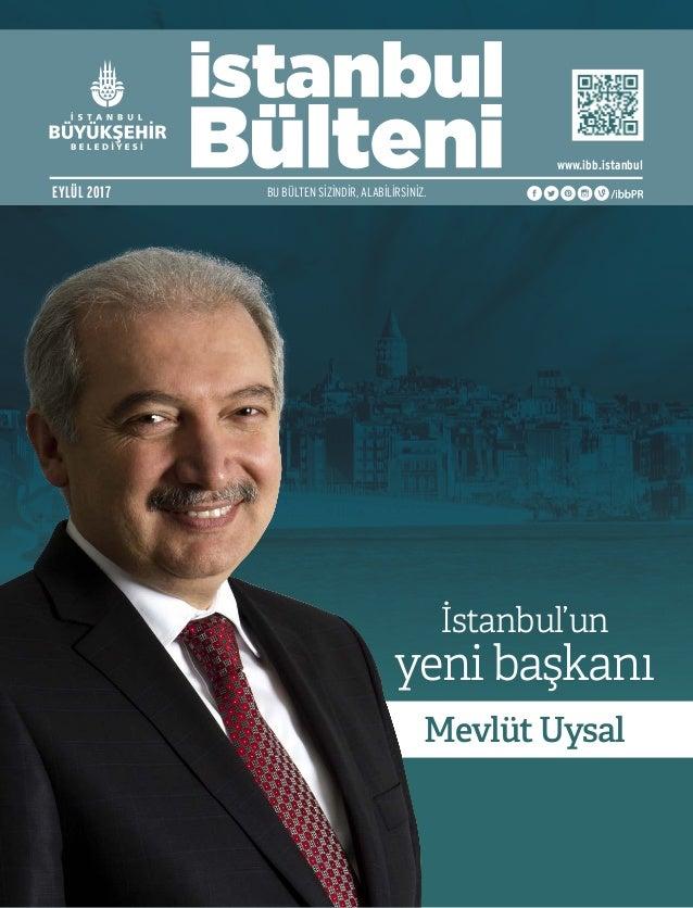 İstanbul'un yeni başkanı Mevlüt Uysal BU BÜLTEN SİZİNDİR, ALABİLİRSİNİZ.EYLÜL 2017 www.ibb.istanbul