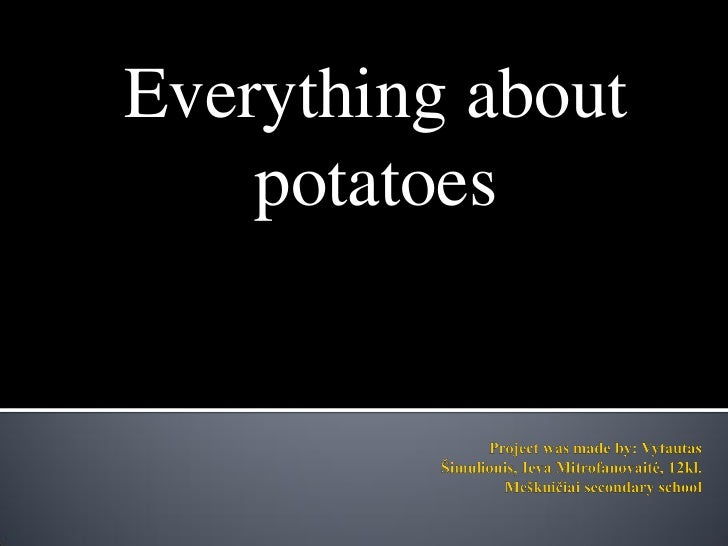 Everything about    potatoes