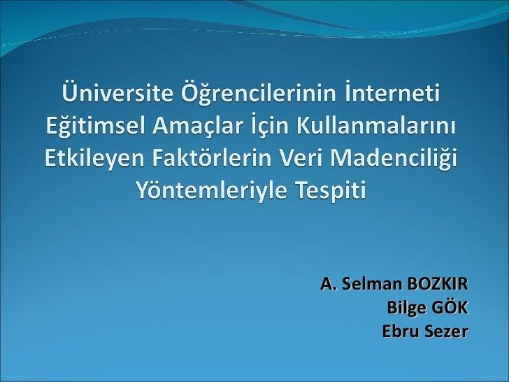 A. Selman BOZKIR Bilge GÖK Ebru Sezer
