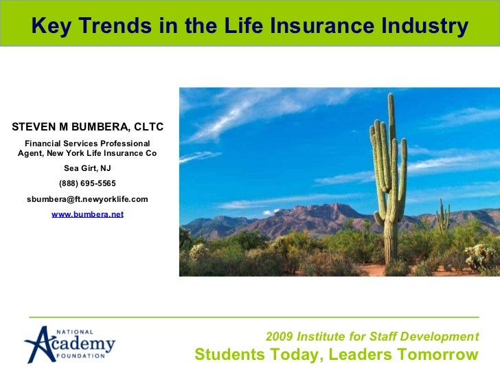 Key Trends in the Life Insurance Industry STEVEN M BUMBERA, CLTC Financial Services Professional Agent, New York Life Insu...