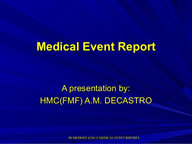 BUMEDINST 6220.12 MEDICAL EVENT REPORTSBUMEDINST 6220.12 MEDICAL EVENT REPORTS Medical Event ReportMedical Event Report A ...