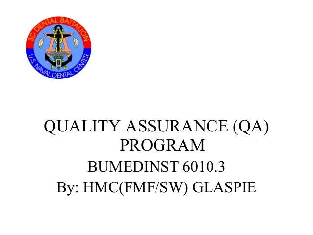 QUALITY ASSURANCE (QA) PROGRAM BUMEDINST 6010.3 By: HMC(FMF/SW) GLASPIE