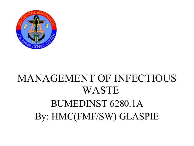 MANAGEMENT OF INFECTIOUS WASTE BUMEDINST 6280.1A By: HMC(FMF/SW) GLASPIE